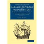Hakluytus Posthumus Or, Purchas His Pilgrimes: Contayning a History of the World in Sea Voyages and Lande Travells by Englishmen and Others by Purchas, Samuel, 9781108079709