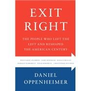Exit Right The People Who Left the Left and Reshaped the American Century by Oppenheimer, Daniel, 9781416589709