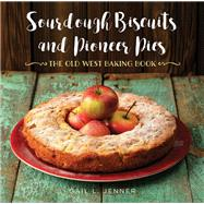 Sourdough Biscuits and Pioneer Pies by Jenner, Gail L., 9781493029709