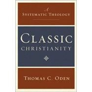 Classic Christianity : A Systematic Theology 9780061449710N