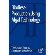Biodiesel Production Using Algal Technology by Suganya, Tamilarasan; Renganathan, Sahadevan, 9780128009710