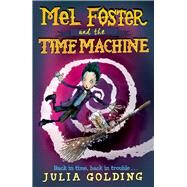 Mel Foster and the Time Machine by Golding, Julia, 9781405279710