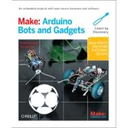 Make - Arduino Bots and Gadgets : Six Embedded Projects with Open Source Hardware and Software - Build Robots and Other Electronic Devices by KARVINEN KIMMO, 9781449389710