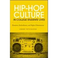 Hip-Hop Culture in College StudentsÆ Lives: Elements, Embodiment, and Higher Edutainment by Petchauer; Emery, 9780415889711
