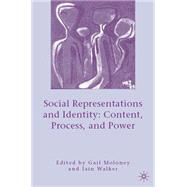 Social Representations and Identity Content, Process, and Power by Moloney, Gail; Walker, Iain, 9781403979711