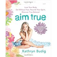 Aim True by Budig, Kathryn, 9780062419712