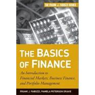 The Basics of Finance An Introduction to Financial Markets, Business Finance, and Portfolio Management by Peterson Drake, Pamela; Fabozzi, Frank J., 9780470609712