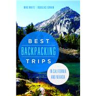 Best Backpacking Trips in California and Nevada by White, Mike; Lorain, Douglas, 9780874179712