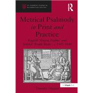 Metrical Psalmody in Print and Practice: English 'Singing Psalms' and Scottish 'Psalm Buiks', c. 1547-1640 by Duguid,Timothy, 9781138269712