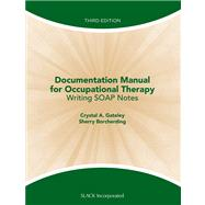 Documentation Manual for Occupational Therapy Writing SOAP Notes by Gateley, Crystal; Borcherding, Sherry, 9781556429712
