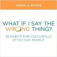 What If I Say the Wrong Thing? by Myers, Verna A., 9781614389712