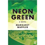 Neon Green A Novel by Wappler, Margaret, 9781939419712