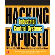 Hacking Exposed Industrial Control Systems: ICS and SCADA Security Secrets & Solutions by Bodungen, Clint; Singer, Bryan; Shbeeb, Aaron; Wilhoit, Kyle; Hilt, Stephen, 9781259589713