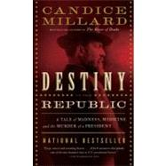 Destiny of the Republic by MILLARD, CANDICE, 9780767929714