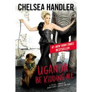 Uganda Be Kidding Me by Handler, Chelsea, 9781455599714