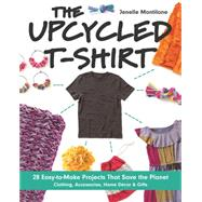 The Upcycled T-Shirt by Montilone, Jenelle, 9781607059714