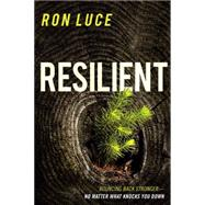Resilient: Bounce Back Stronger - No Matter What Knocks You Down by Luce, Ron, 9781621369714