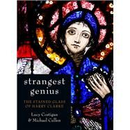 Strangest Genius; The Stained Glass of Harry Clarke by Unknown, 9781845889715