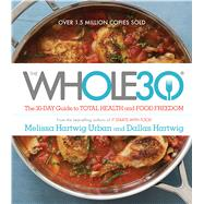 The Whole30: The 30-day Guide to Total Health and Food Freedom by Hartwig, Melissa, 9780544609716