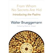From Whom No Secrets Are Hid: Introducing the Psalms by Brueggeman, Walter; Strawn, Brent A., 9780664259716
