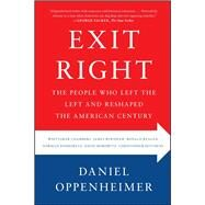 Exit Right The People Who Left the Left and Reshaped the American Century by Oppenheimer, Daniel, 9781416589716