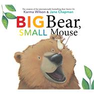 Big Bear, Small Mouse by Wilson, Karma; Chapman, Jane, 9781481459716