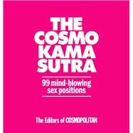 The Cosmo Kama Sutra 99 Mind-Blowing Sex Positions by Unknown, 9781588169716