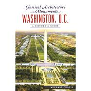 Classical Architecture and Monuments of Washington, D.c. by Curtis, Michael J., 9781625859716