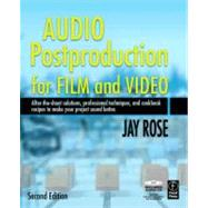 Audio Postproduction for Film and Video: After-the-Shoot solutions, Professional Techniques,and Cookbook Recipes to Make Your Project Sound Better by Rosen; Mark, 9780240809717