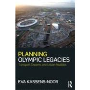 Planning Olympic Legacies: Transport Dreams and Urban Realities by Kassens; Eva, 9780415689717