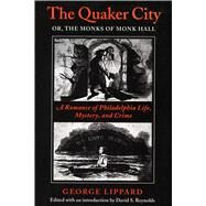 The Quaker City Or The Monks Of Monk Hall: A Romance Of Philadelphia Life, Mystery, And Crime