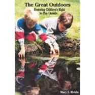 The Great Outdoors: Restoring Children's Right to Play Outside by Rivkin, Mary S., 9780935989717