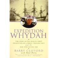 Expedition Whydah : The Story of the World's First Excavation of a Pirate Treasure Ship and the Man Who Found Her by Clifford, Barry; Perry, Paul, 9780060929718