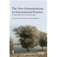 The New Humanitarians in International Practice: Emerging actors and contested principles by de Waal; Alex, 9781138829718