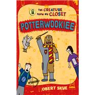 Potterwookiee The Creature from My Closet by Skye, Obert; Skye, Obert, 9781250079718