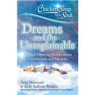 Chicken Soup for the Soul Dreams and the Unexplainable by Newmark, Amy; Walden, Kelly Sullivan, 9781611599718