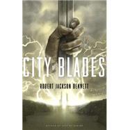 City of Blades by JACKSON BENNETT, ROBERT, 9780553419719
