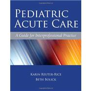 Pediatric Acute Care by Reuter-Rice, Karin; Bolick, Beth Nachtsheim, 9780763779719