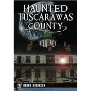 Haunted Tuscarawas County, Ohio by Robinson, Debra, 9781467119719
