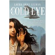 The Cold Eye by Gilman, Laura Anne, 9781481429719