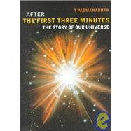 After the First Three Minutes : The Story of Our Universe by T. Padmanabhan, 9780521629720