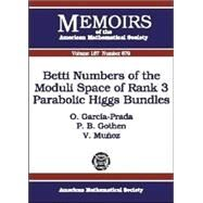 Betti Numbers of the Moduli Space of Rank 3 Parabolic Higgs Bundles by Garcia-prada, O.; Gothen, P. B.; Munoz, V., 9780821839720