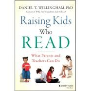 Raising Kids Who Read: What Parents and Teachers Can Do by Willingham, Daniel T., 9781118769720