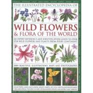 The Illustrated Encyclopedia of Wild Flowers & Flora of the World by Lavelle, Michael, 9780754819721
