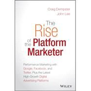 The Rise of the Platform Marketer: A Guide to the New Tools for Reaching Millions of Customers With Personalized Digital Experiences by Williams, David S., 9781119059721