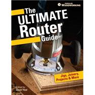 The Ultimate Router Guide: Jigs, Joinery, Projects and More... by Popular Woodworking, 9781440339721