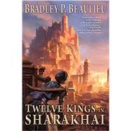 Twelve Kings in Sharakhai by Beaulieu, Bradley P., 9780756409722