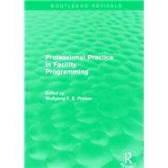 Professional Practice in Facility Programming (Routledge Revivals) by Preiser; Wolfgang F. E., 9781138859722