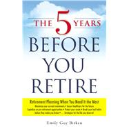 The 5 Years Before You Retire: Retirement Planning When You Need It the Most by Birken, Emily Guy, 9781440569722