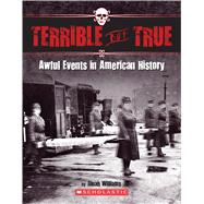 Terrible But True Awful Events in American History by Williams, Dinah, 9780545909723